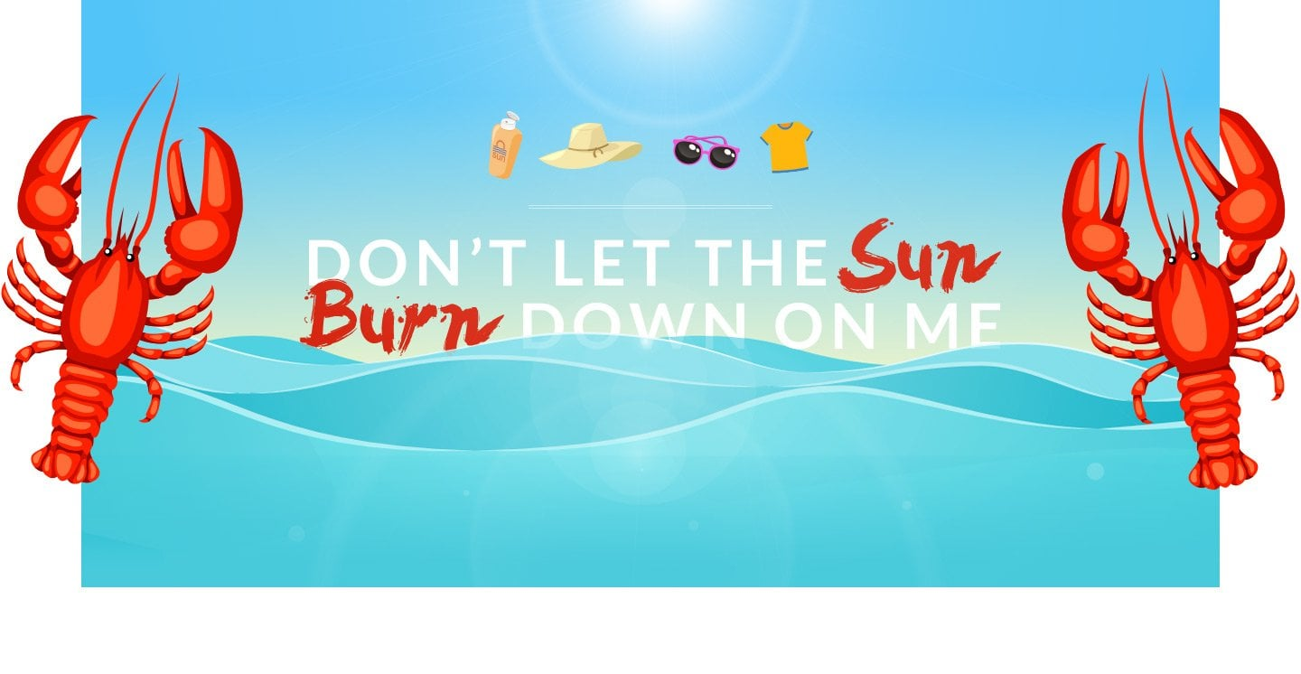 Dont let the sun burn down on me